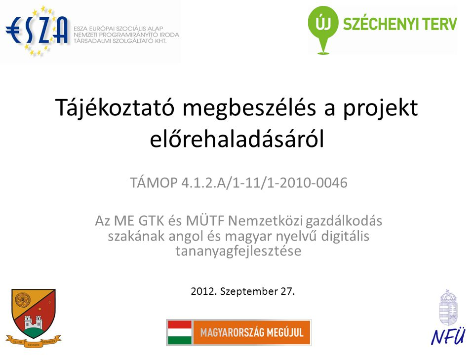 Tájékoztató megbeszélés a projekt előrehaladásáról TÁMOP 4.1.2.A/1-11/1-2010-0046 Az ME GTK és MÜTF Nemzetközi gazdálkodás szakának angol és magyar nyelvű digitális tananyagfejlesztése 2012.