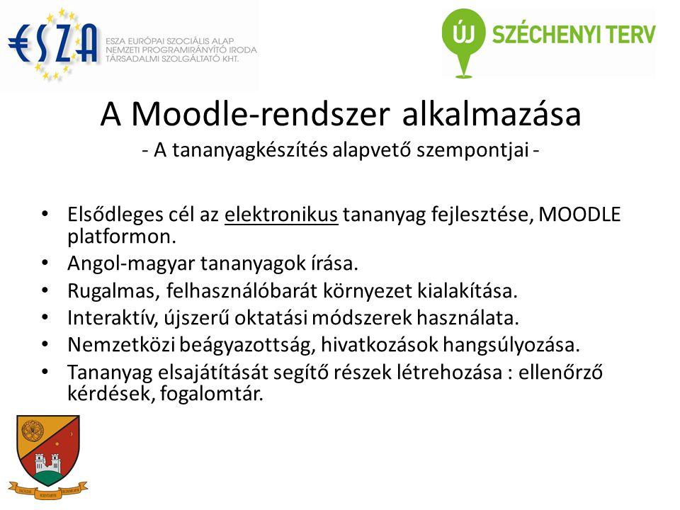 A Moodle-rendszer alkalmazása - A tananyagkészítés alapvető szempontjai - Elsődleges cél az elektronikus tananyag fejlesztése, MOODLE platformon.