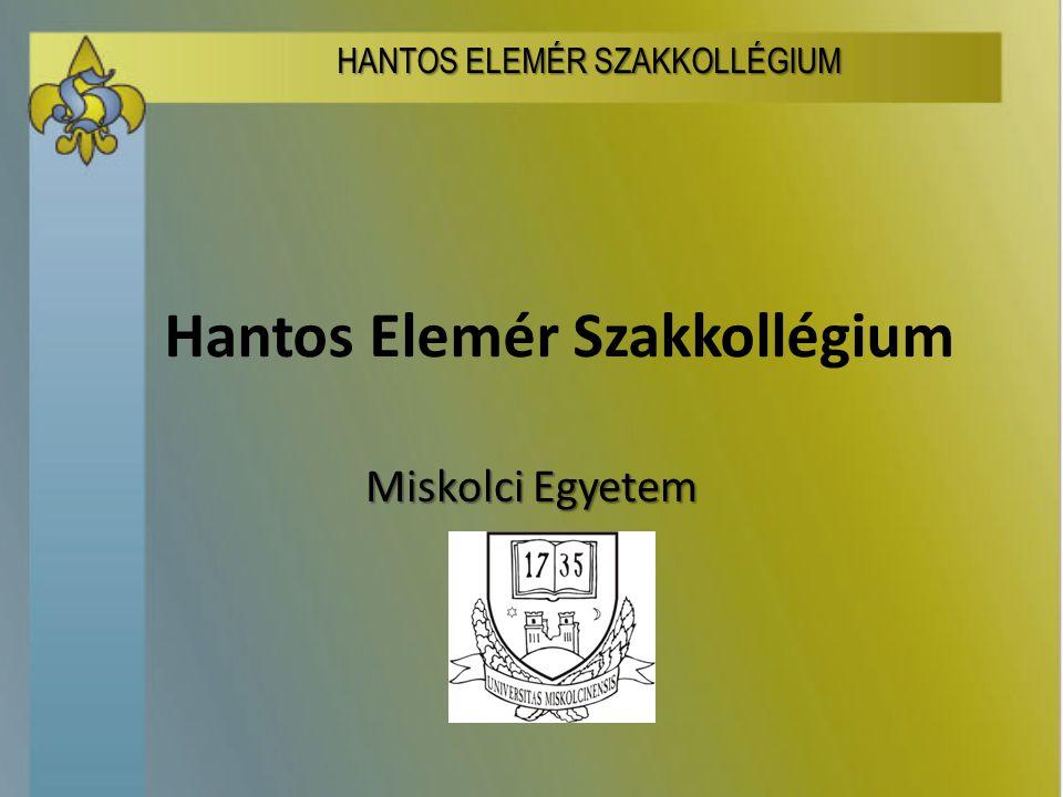 Hantos Elemér Szakkollégium Miskolci Egyetem HANTOS ELEMÉR SZAKKOLLÉGIUM