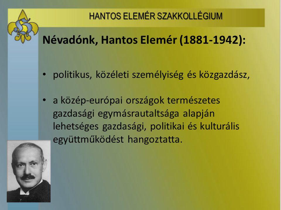 Névadónk, Hantos Elemér (1881-1942): politikus, közéleti személyiség és közgazdász, a közép-európai országok természetes gazdasági egymásrautaltsága alapján lehetséges gazdasági, politikai és kulturális együttműködést hangoztatta.