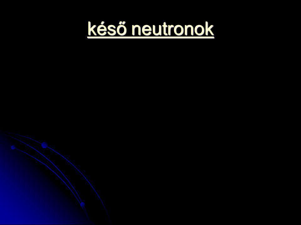 késő neutronok késő neutronok