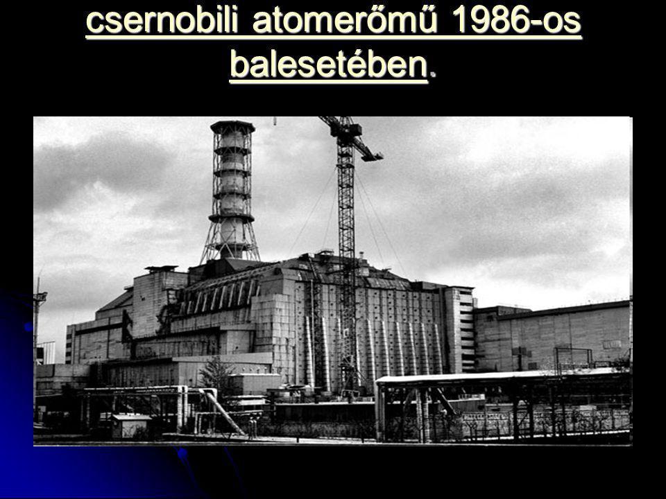 csernobili atomerőmű 1986-os balesetébencsernobili atomerőmű 1986-os balesetében. csernobili atomerőmű 1986-os balesetében