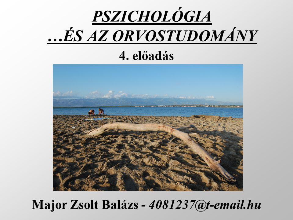 PSZICHOLÓGIA …ÉS AZ ORVOSTUDOMÁNY Major Zsolt Balázs - 4081237@t-email.hu 4. előadás