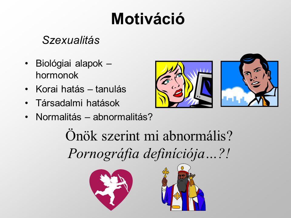 Motiváció Szexualitás Biológiai alapok – hormonok Korai hatás – tanulás Társadalmi hatások Normalitás – abnormalitás? Önök szerint mi abnormális? Porn
