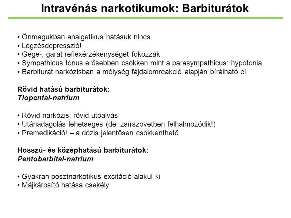 Intravénás narkotikumok: Barbiturátok Önmagukban analgetikus hatásuk nincs Légzésdepresszió! Gége-, garat reflexérzékenységét fokozzák Sympathicus tón