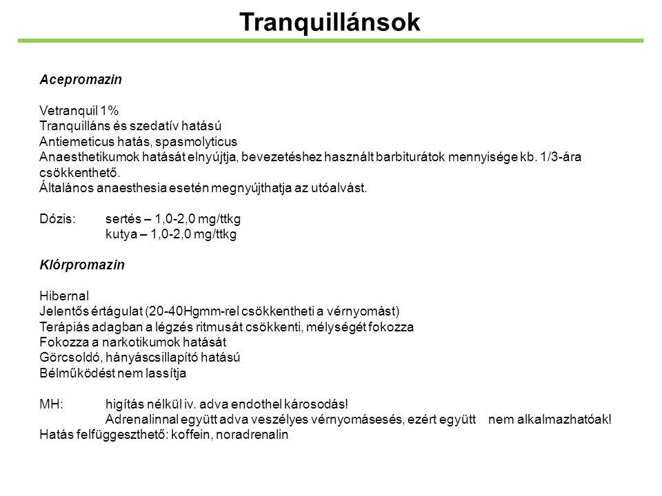 Tranquillánsok Acepromazin Vetranquil 1% Tranquilláns és szedatív hatású Antiemeticus hatás, spasmolyticus Anaesthetikumok hatását elnyújtja, bevezeté