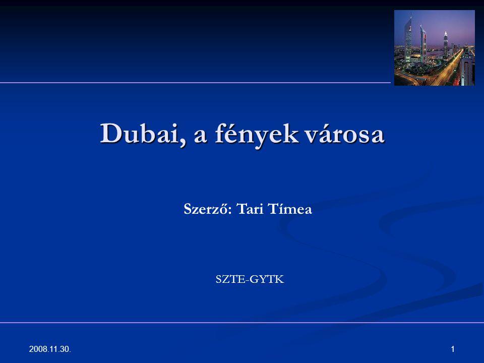 2008.11.30. 1 Dubai, a fények városa Szerző: Tari Tímea SZTE-GYTK