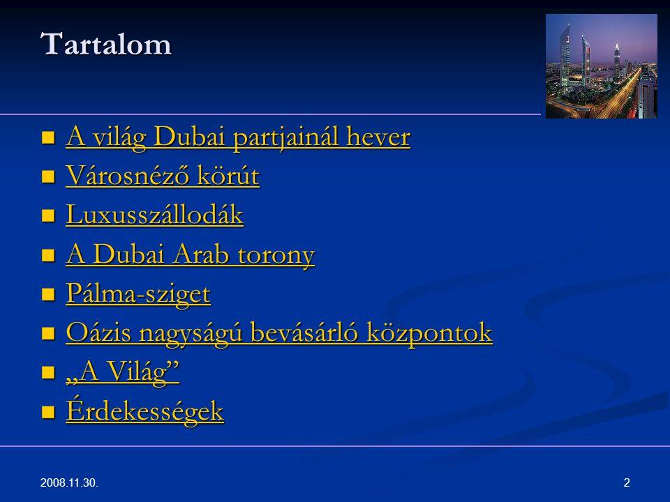 2008.11.30. 2 Tartalom A világ Dubai partjainál hever A világ Dubai partjainál hever A világ Dubai partjainál hever A világ Dubai partjainál hever Vár