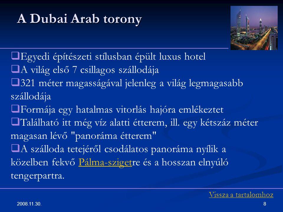 2008.11.30. 8 A Dubai Arab torony  Egyedi építészeti stílusban épült luxus hotel  A világ első 7 csillagos szállodája  321 méter magasságával jelen