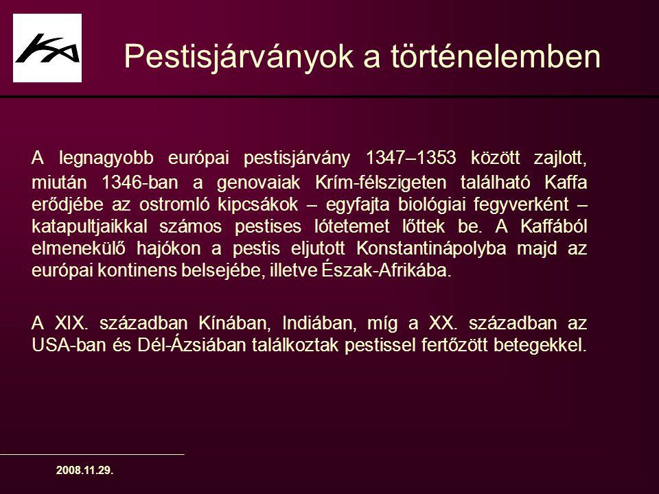 2008.11.29. Pestisjárványok a történelemben A legnagyobb európai pestisjárvány 1347–1353 között zajlott, miután 1346-ban a genovaiak Krím-félszigeten