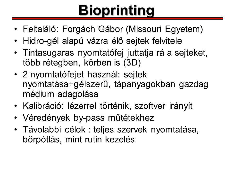 Bioprinting Feltaláló: Forgách Gábor (Missouri Egyetem) Hidro-gél alapú vázra élő sejtek felvitele Tintasugaras nyomtatófej juttatja rá a sejteket, tö