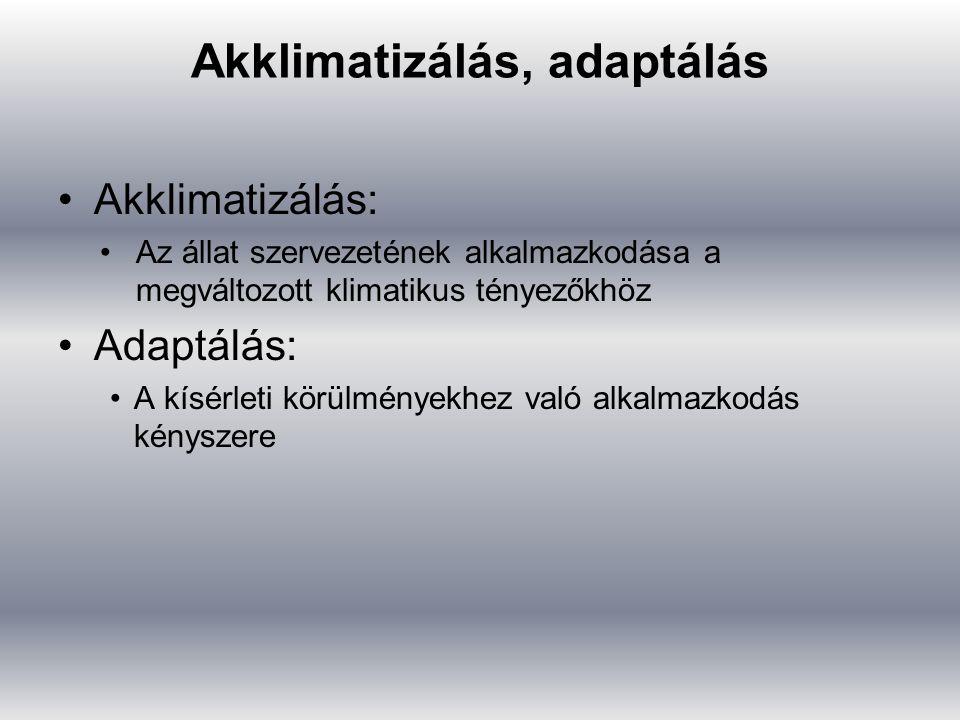 Akklimatizálás, adaptálás Akklimatizálás: Az állat szervezetének alkalmazkodása a megváltozott klimatikus tényezőkhöz Adaptálás: A kísérleti körülmény