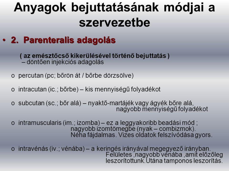2. Parenteralis adagolás2. Parenteralis adagolás ( az emésztőcső kikerülésével történő bejuttatás ) – döntően injekciós adagolás o percutan (pc; bőrön