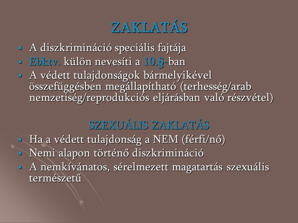 ZAKLATÁS  A diszkrimináció speciális fajtája  Ebktv. külön nevesíti a 10.§-ban  A védett tulajdonságok bármelyikével összefüggésben megállapítható