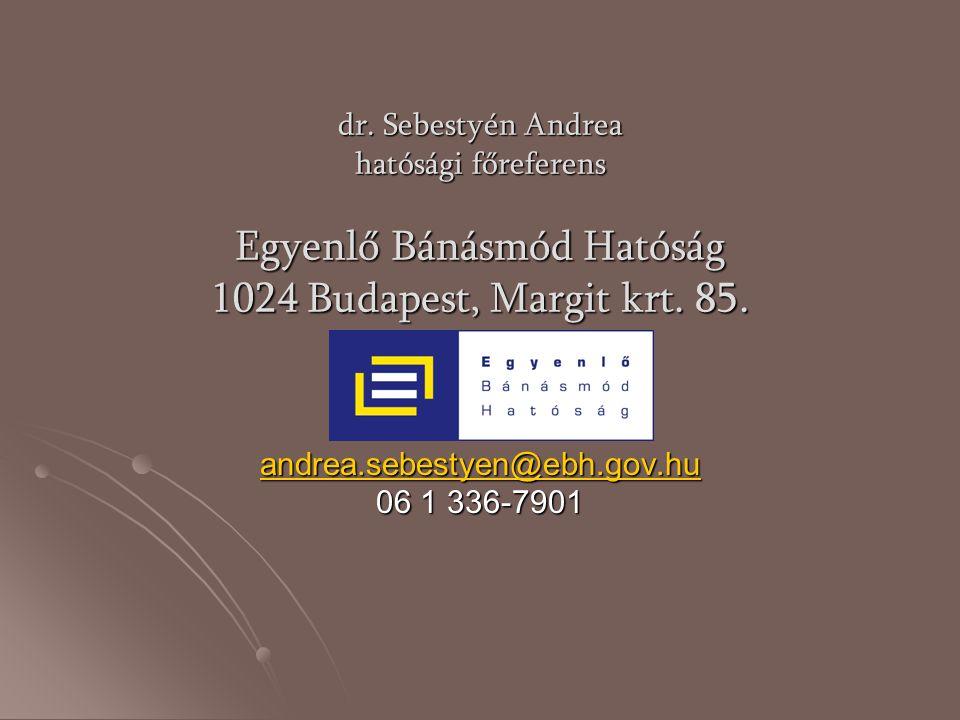 dr. Sebestyén Andrea hatósági főreferens Egyenlő Bánásmód Hatóság 1024 Budapest, Margit krt. 85. andrea.sebestyen@ebh.gov.hu 06 1 336-7901