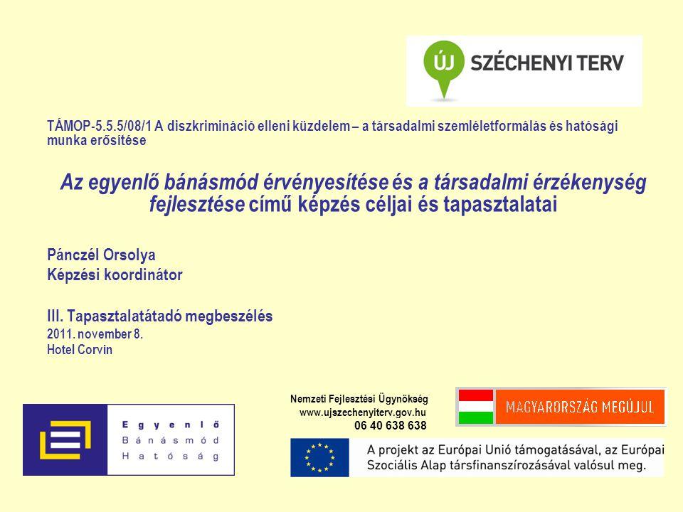 TÁMOP-5.5.5/08/1 A diszkrimináció elleni küzdelem – a társadalmi szemléletformálás és hatósági munka erősítése Az egyenlő bánásmód érvényesítése és a