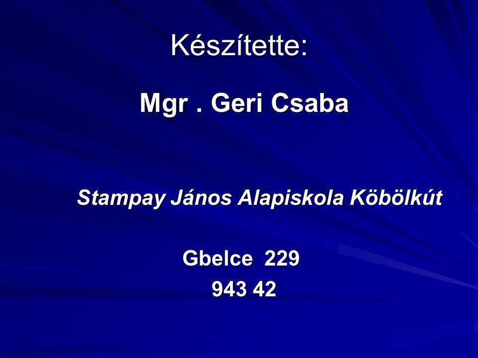 Készítette: Mgr. Geri Csaba Mgr. Geri Csaba Stampay János Alapiskola Köbölkút Stampay János Alapiskola Köbölkút Gbelce 229 Gbelce 229 943 42 943 42