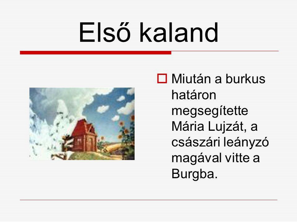 Első kaland MMiután a burkus határon megsegítette Mária Lujzát, a császári leányzó magával vitte a Burgba.