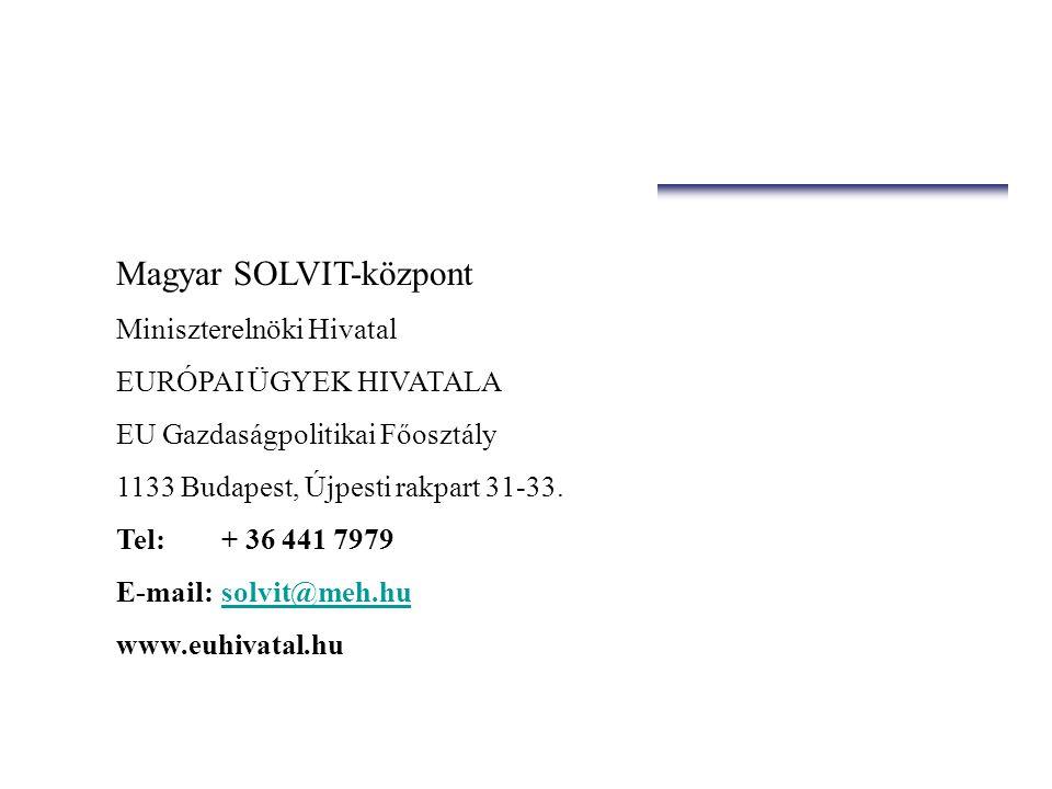 Magyar SOLVIT-központ Miniszterelnöki Hivatal EURÓPAI ÜGYEK HIVATALA EU Gazdaságpolitikai Főosztály 1133 Budapest, Újpesti rakpart 31-33. Tel: + 36 44