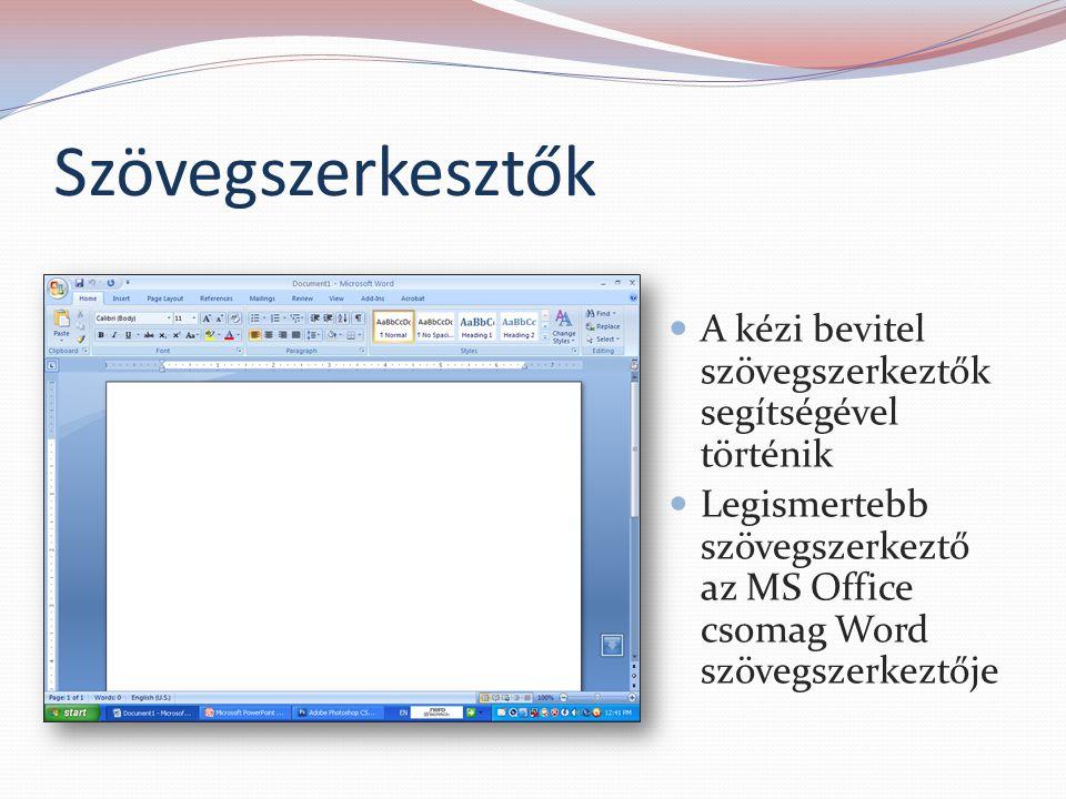 Szövegszerkesztők A kézi bevitel szövegszerkeztők segítségével történik Legismertebb szövegszerkeztő az MS Office csomag Word szövegszerkeztője