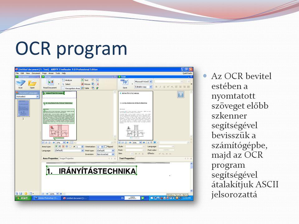 OCR program Az OCR bevitel estében a nyomtatott szöveget előbb szkenner segítségével bevisszük a számítógépbe, majd az OCR program segítségével átalak