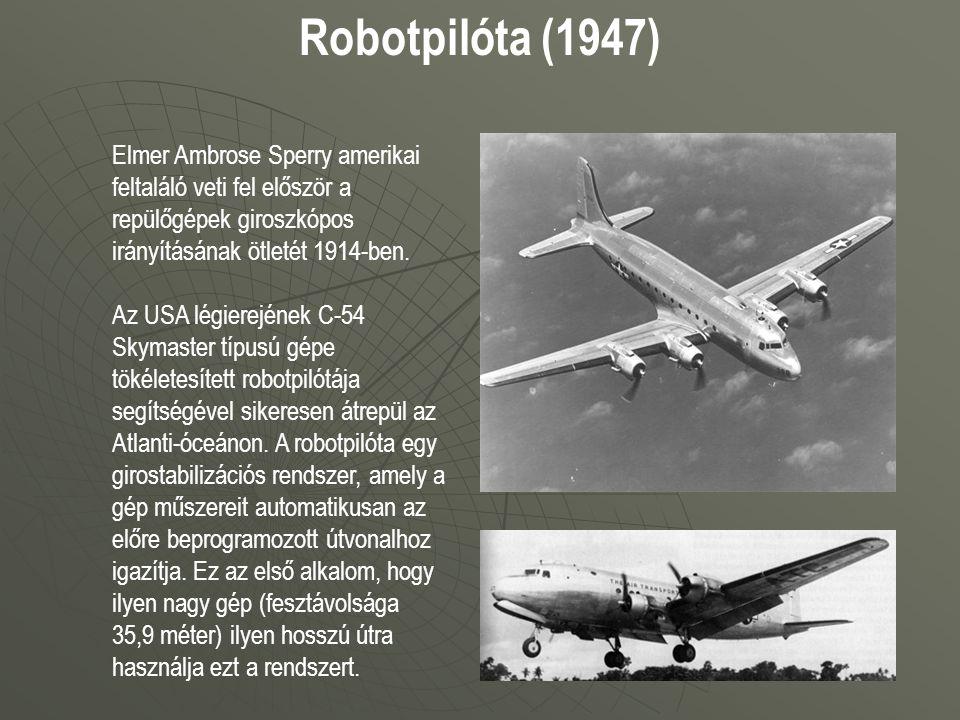 Robotpilóta (1947) Elmer Ambrose Sperry amerikai feltaláló veti fel először a repülőgépek giroszkópos irányításának ötletét 1914-ben. Az USA légierejé
