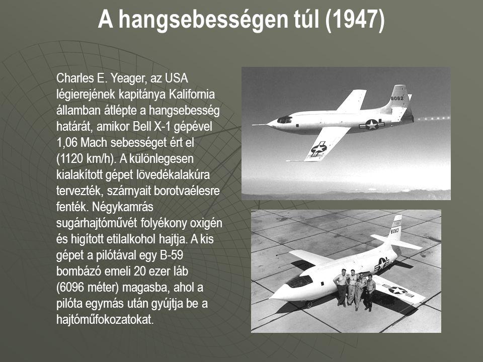 A hangsebességen túl (1947) Charles E. Yeager, az USA légierejének kapitánya Kalifornia államban átlépte a hangsebesség határát, amikor Bell X-1 gépév