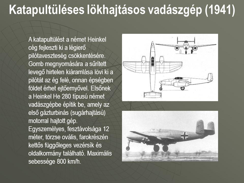 Katapultüléses lökhajtásos vadászgép (1941) A katapultülést a német Heinkel cég fejleszti ki a légierő pilótaveszteség csökkentésére. Gomb megnyomásár