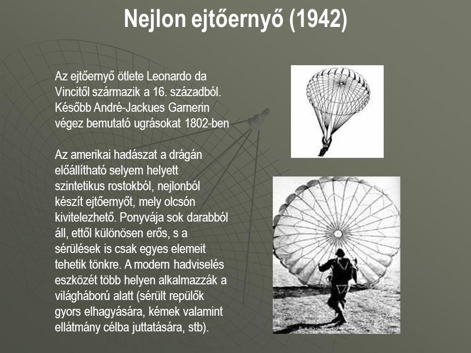Nejlon ejtőernyő (1942) Az ejtőernyő ötlete Leonardo da Vincitől származik a 16. századból. Később André-Jackues Garnerin végez bemutató ugrásokat 180