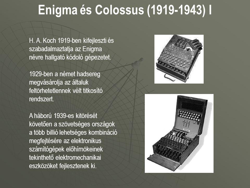 Enigma és Colossus (1919-1943) I H. A. Koch 1919-ben kifejleszti és szabadalmaztatja az Enigma névre hallgató kódoló gépezetet. 1929-ben a német hadse
