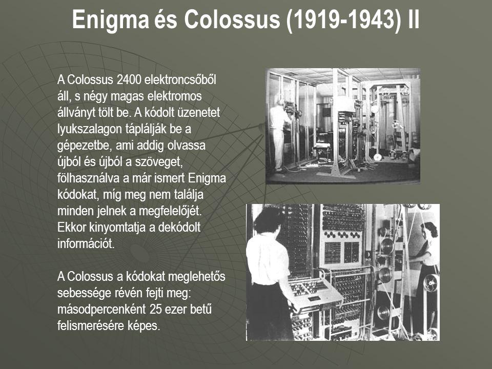 Enigma és Colossus (1919-1943) II A Colossus 2400 elektroncsőből áll, s négy magas elektromos állványt tölt be. A kódolt üzenetet lyukszalagon táplálj