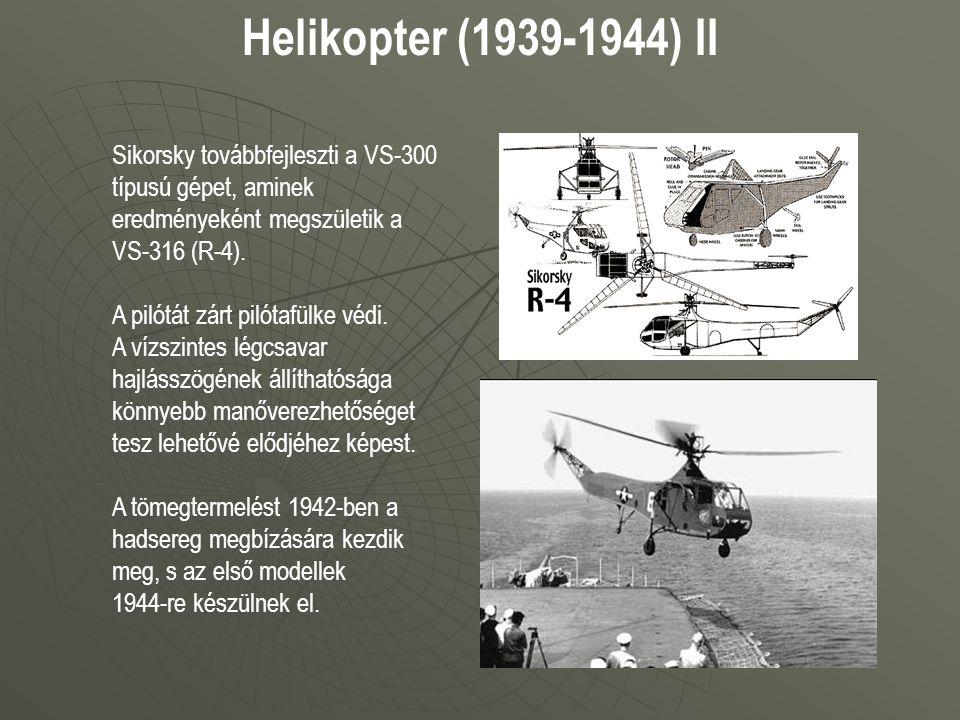 Helikopter (1939-1944) II Sikorsky továbbfejleszti a VS-300 típusú gépet, aminek eredményeként megszületik a VS-316 (R-4). A pilótát zárt pilótafülke