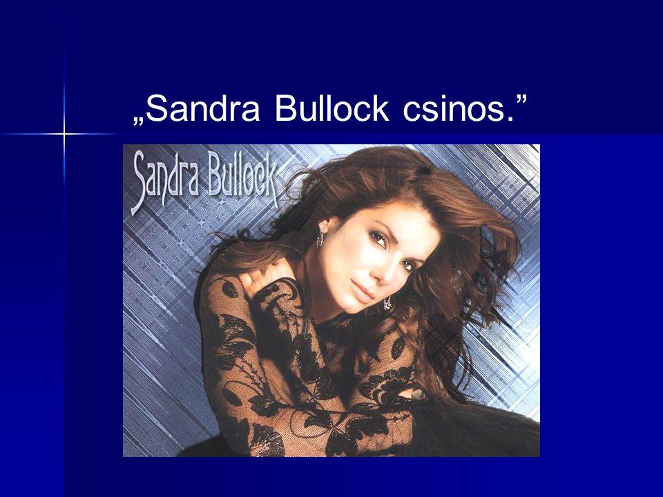 """""""Sandra Bullock csinos."""""""