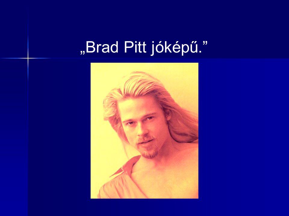"""Brad Pitt jóképű."""