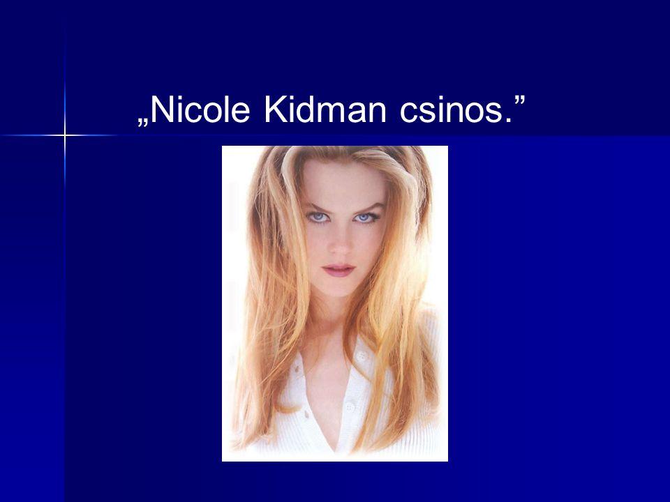 """Nicole Kidman csinos."""
