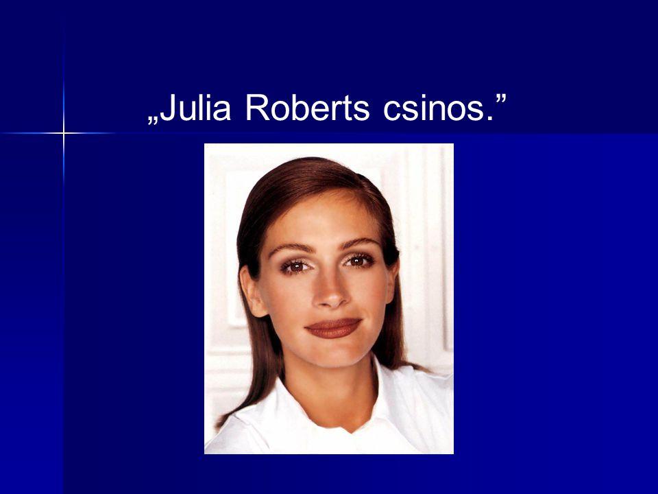 """Julia Roberts csinos."""