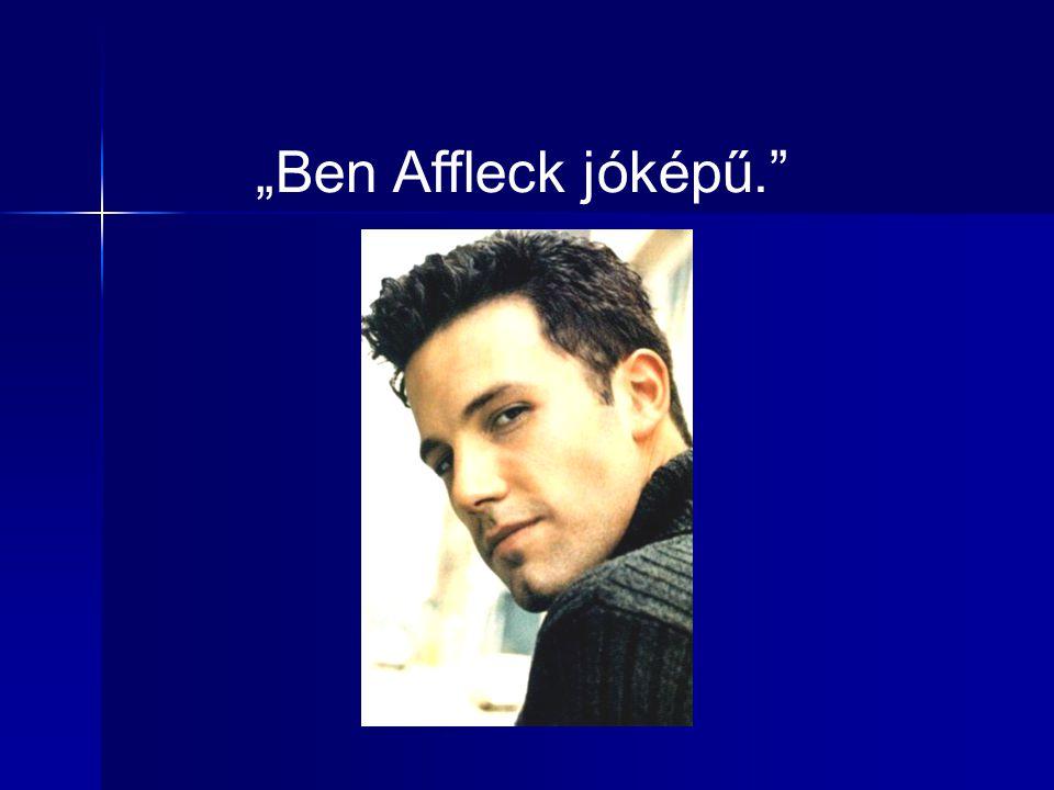 """""""Ben Affleck jóképű."""""""