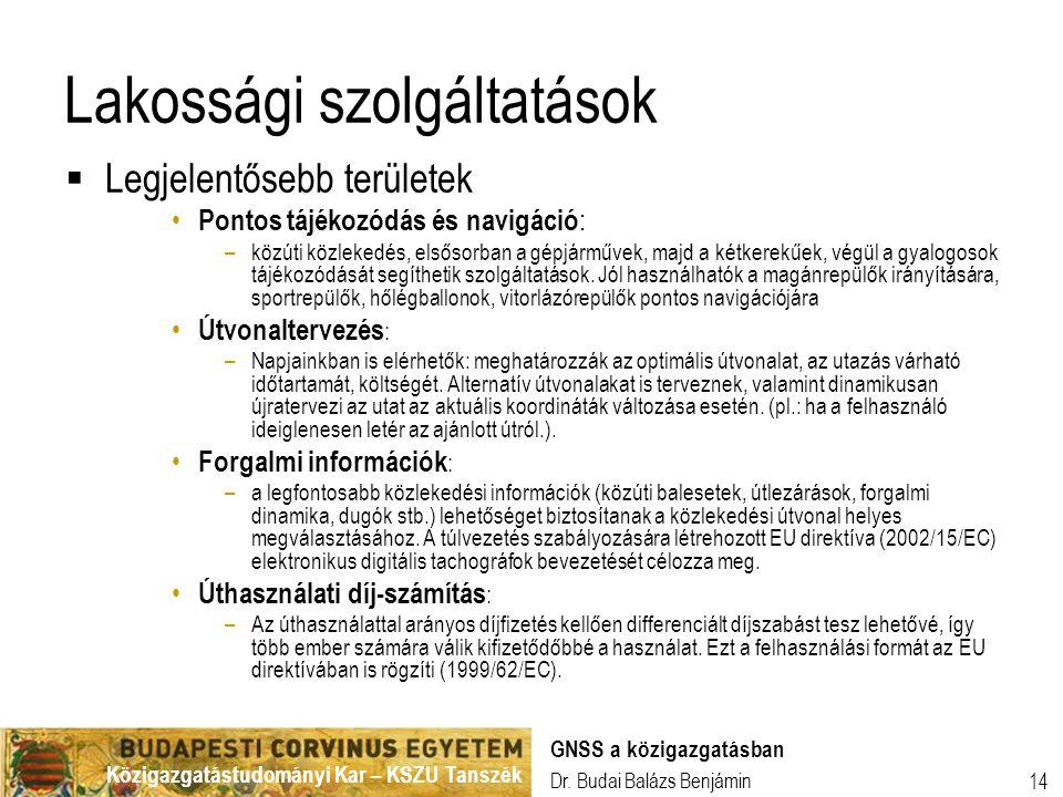 Közigazgatástudományi Kar – KSZU Tanszék Dr. Budai Balázs Benjámin GNSS a közigazgatásban 14 Lakossági szolgáltatások  Legjelentősebb területek Ponto