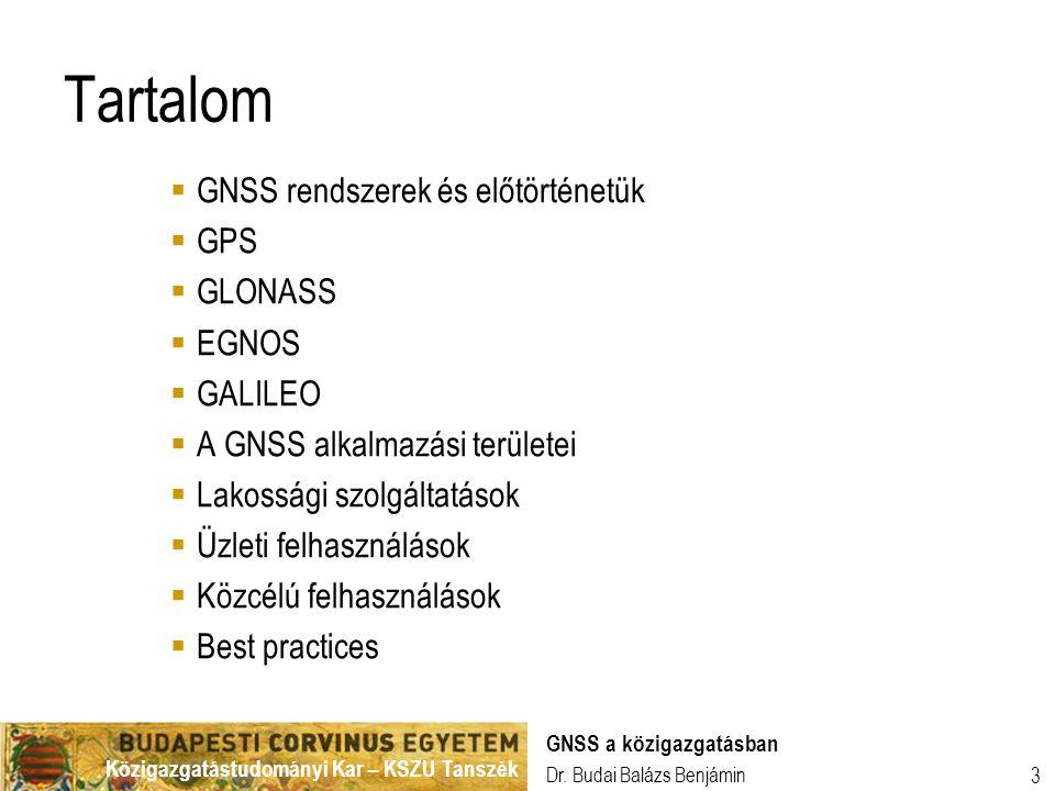 Közigazgatástudományi Kar – KSZU Tanszék Dr. Budai Balázs Benjámin GNSS a közigazgatásban 3 Tartalom  GNSS rendszerek és előtörténetük  GPS  GLONAS
