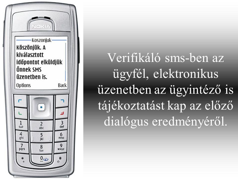 Verifikáló sms-ben az ügyfél, elektronikus üzenetben az ügyintéző is tájékoztatást kap az előző dialógus eredményéről.