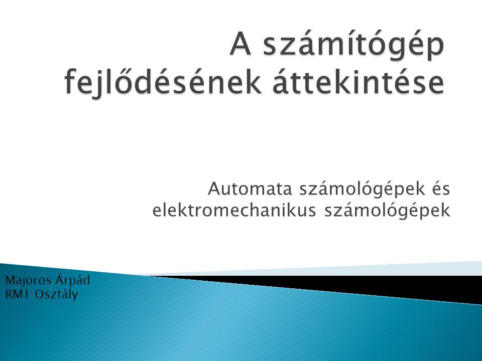 Automata számológépek és elektromechanikus számológépek Majoros Árpád RM1 Osztály