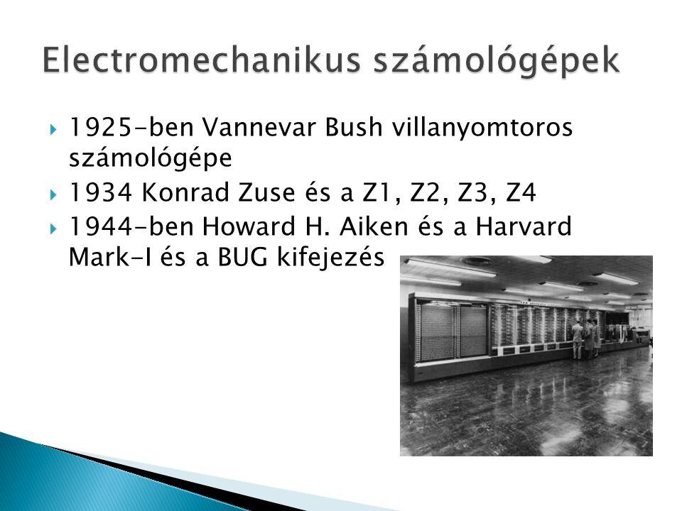  1925-ben Vannevar Bush villanyomtoros számológépe  1934 Konrad Zuse és a Z1, Z2, Z3, Z4  1944-ben Howard H. Aiken és a Harvard Mark-I és a BUG kif