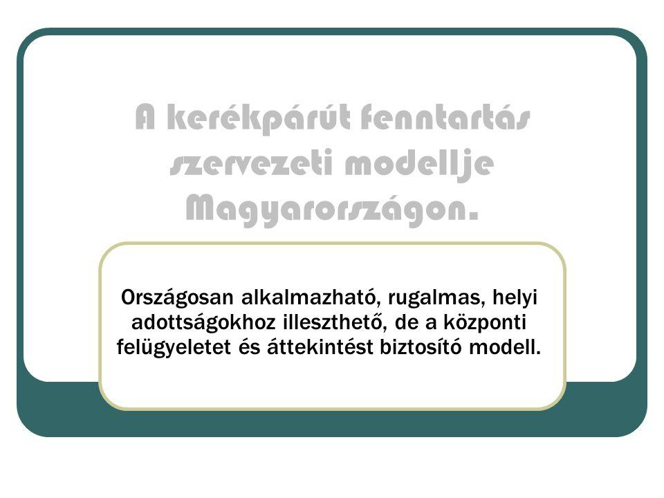 A kerékpárút fenntartás szervezeti modellje Magyarországon. Országosan alkalmazható, rugalmas, helyi adottságokhoz illeszthető, de a központi felügyel