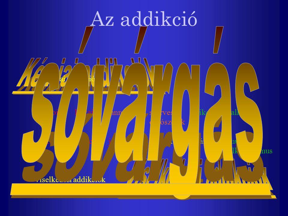 Az addikció Kémiai addikciók heroinkokainszerves oldószerek nikotinalkohol szexuális addikciók Viselkedési addikciók kóros vásárlásjátékszenvedélymunka- alkoholizmus kannabisz