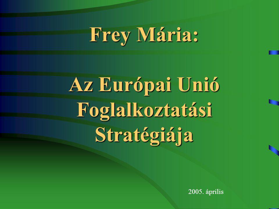 Frey Mária: Az Európai Unió Foglalkoztatási Stratégiája 2005. április