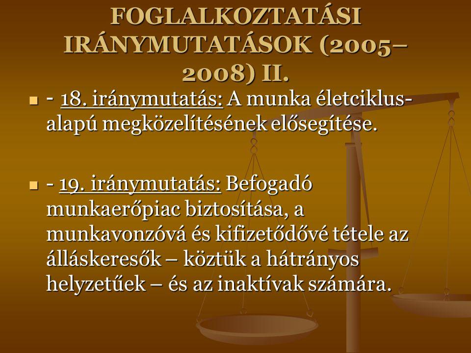FOGLALKOZTATÁSI IRÁNYMUTATÁSOK (2005– 2008) II. - 18. iránymutatás: A munka életciklus- alapú megközelítésének elősegítése. - 18. iránymutatás: A munk