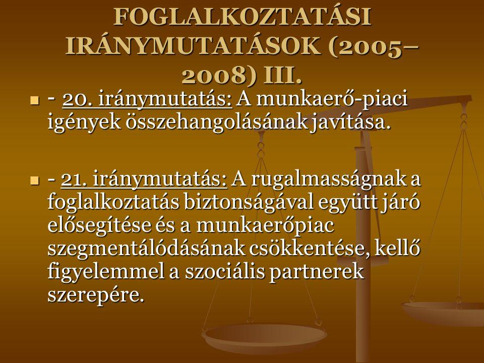 FOGLALKOZTATÁSI IRÁNYMUTATÁSOK (2005– 2008) III. - 20. iránymutatás: A munkaerő-piaci igények összehangolásának javítása. - 20. iránymutatás: A munkae