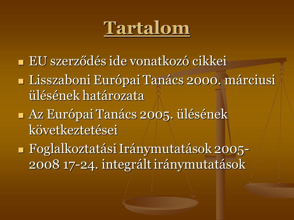 Tartalom EU szerződés ide vonatkozó cikkei EU szerződés ide vonatkozó cikkei Lisszaboni Európai Tanács 2000. márciusi ülésének határozata Lisszaboni E