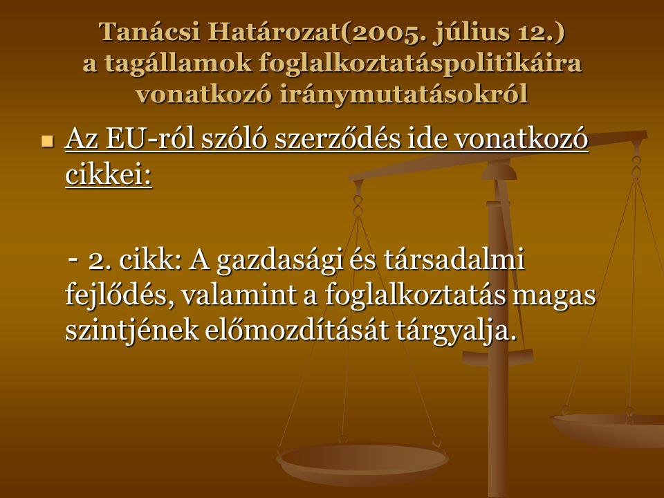Tanácsi Határozat(2005. július 12.) a tagállamok foglalkoztatáspolitikáira vonatkozó iránymutatásokról Az EU-ról szóló szerződés ide vonatkozó cikkei: