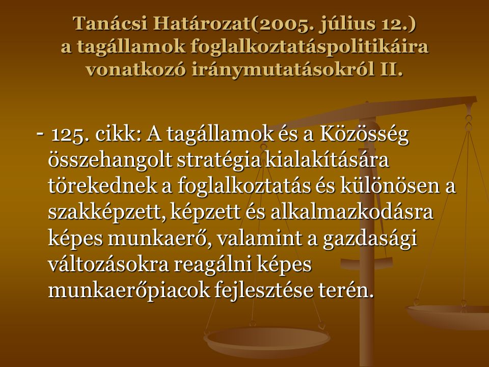 Tanácsi Határozat(2005. július 12.) a tagállamok foglalkoztatáspolitikáira vonatkozó iránymutatásokról II. - 125. cikk: A tagállamok és a Közösség öss